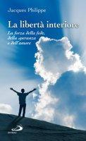 La libertà interiore. La forza della fede, della speranza e dell'amore